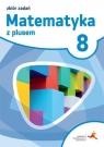 Matematyka z plusem 8. Zbiór zadań. Klasa 8. Szkoła podstawowa