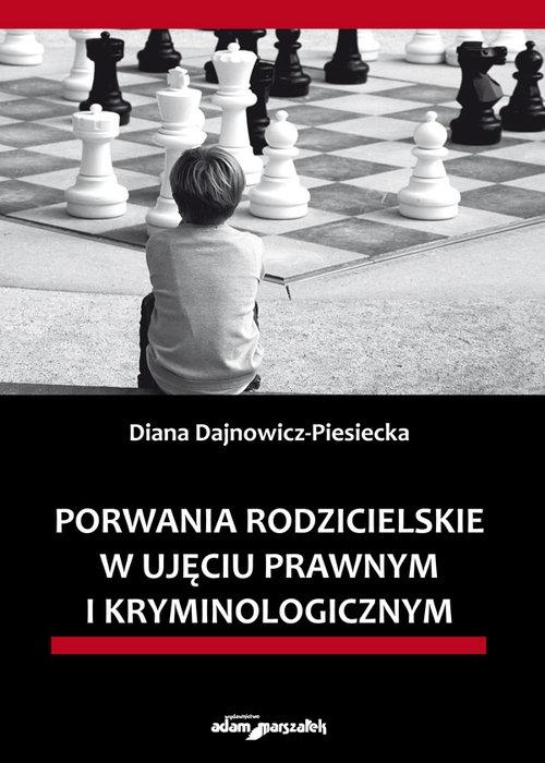 Porwania rodzicielskie w ujęciu prawnym i kryminologicznym Dajnowicz-Piesiecka Diana