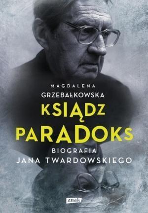 Ksiądz Paradoks. Biografia Jana Twardowskiego Grzebałkowska Magdalena