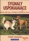 Sygnały uspokajające Jak psy unikają konfliktów Rugaas Turid