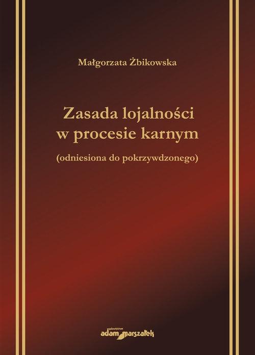 Zasada lojalności w procesie karnym odniesiona do pokrzywdzonego Żbikowska Małgorzata