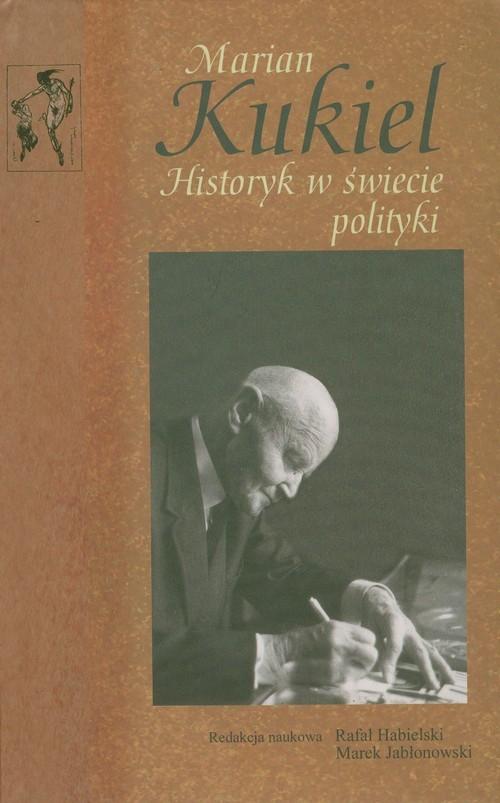 Marian Kukiel Historyk w świecie polityki Jabłonowski Marek