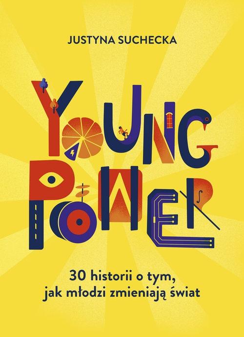 Young power! 30 historii o tym, jak młodzi zmieniają świat Suchecka Justyna