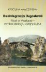 Dezintegracja Jugosławii Most w Mostarze - symbol dialogu i wojny kultur Kawczyńska Karolina