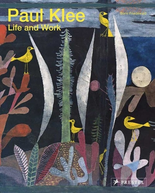 Paul Klee: Life and Work Friedewald Boris