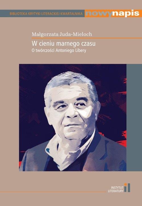W cieniu marnego czasu O twórczości Antoniego Libery Juda-Mieloch Małgorzata