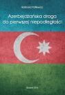 Azerbejdżańska droga do pierwszej niepodległości Patlewicz Barbara