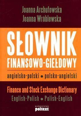 Słownik finansowo giełdowy angielsko polski polsko angielski Archutowska Joanna, Wróblewska Joanna