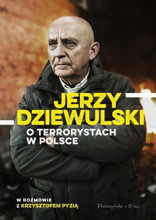 Jerzy Dziewulski o terrorystach w Polsce Dziewulski Jerzy, Pyzia Krzysztof