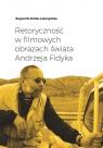 Retoryczność w filmowych obrazach świata Andrzeja Fidyka Fiołek-Lubczyńska Bogumiła