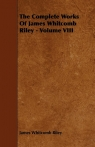 The Complete Works Of James Whitcomb Riley - Volume VIII