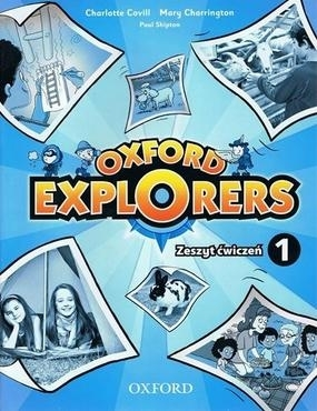 Oxford Explorers 1 SP Ćwiczenia. Język angielski Charlotte Covill, Paul Shipton, Mary Charrington