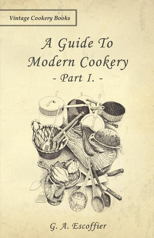 A Guide to Modern Cookery - Part I Escoffier G. A.