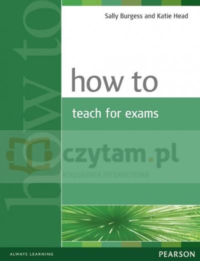 How to Teach for Exams Sally Burgess, Katie Head