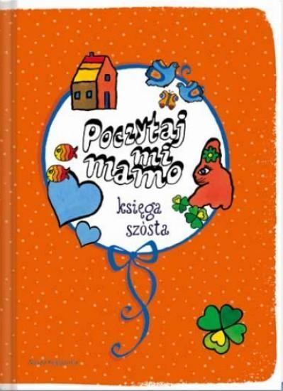 Poczytaj mi mamo Księga szósta Bechlerowa Helena, Eysymontt Barbara, Landau Irena, Lewandowska Barbara, Łochocka Hanna, Musierowicz