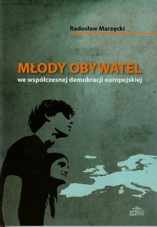 Młody obywatel we współczesnej demokracji europejskiej Marzęcki Radosław