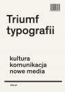 Triumf typografiiKultura, komunikacja, nowe media Henk Hoeks, Ewan Lentjes