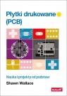 Płytki drukowane (PCB). Nauka i projekty od podstaw Wallace Shawn