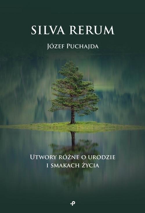 Silva Rerum Utwory różne o urodzie i smakach życia Puchajda Józef