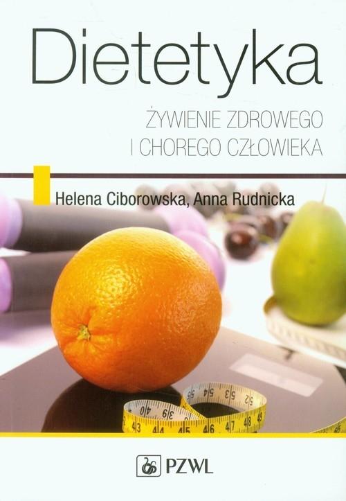 Dietetyka Żywienie zdrowego i chorego człowieka Ciborowska Helena, Rudnicka Anna