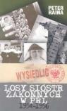 Losy sióstr zakonnych w PRL 1954-1956 Raina Peter