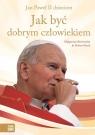 Jak być dobrym człowiekiem Jan Paweł II dzieciom Skowrońska Małgorzata, Nęcek Robert