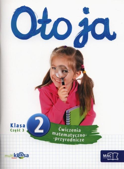 Oto ja 2 Ćwiczenia matematyczno-przyrodnicze Część 3 Mucha Karina, Stalmach-Tkacz Anna, Wosianek Joanna