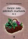 Święte zioła poleskich znachorek Tom 1 A-J
