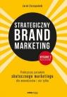 Strategiczny brand marketing Praktyczny przewodnik skutecznego marketingu dla menedżerów i nie tylk
