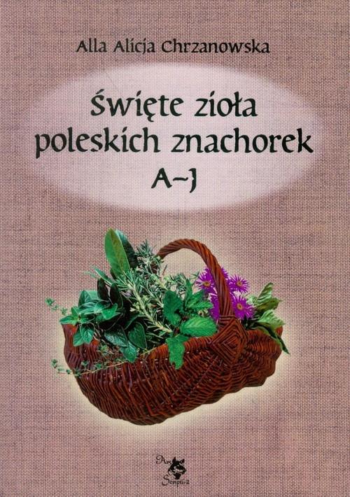 Święte zioła poleskich znachorek Tom 1 A-J Ars Scripti-2