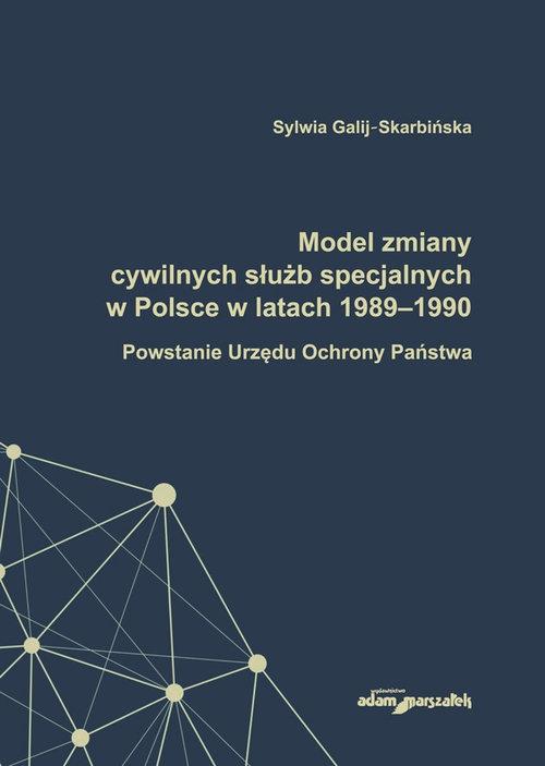 Model zmiany cywilnych służb specjalnych w Polsce w latach 1989-1990. Galij-Skarbińska Sylwia