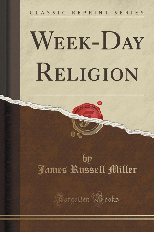 Week-Day Religion (Classic Reprint) Miller James Russell