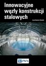 Innowacyjne węzły konstrukcji stalowych Szlendak Jerzy Kazimierz