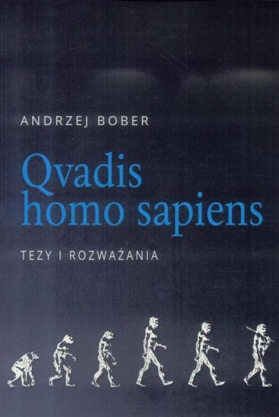 Qvadis homo sapiens. Tezy i rozważania Andrzej Bober