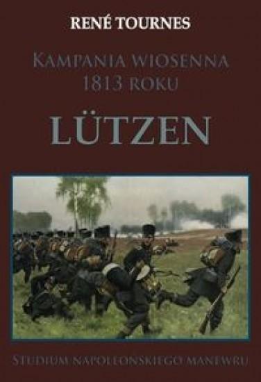 Kampania wiosenna 1813 roku Lutzen Tournes Rene