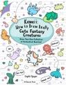Kawaii: How to Draw Really Cute Fantasy Creatures Angela Nguyen