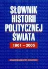 Słownik historii politycznej świata 1901-2005 Bankowicz Bożena, Bankowicz Marek, Dudek Antoni