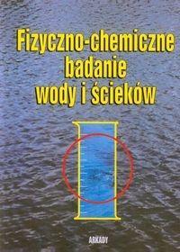 Fizyczno-chemiczne badanie wody i ścieków (dodruk na życzenie) Hermanowicz Witold, Dojlido Jan, Dożańska Wiera