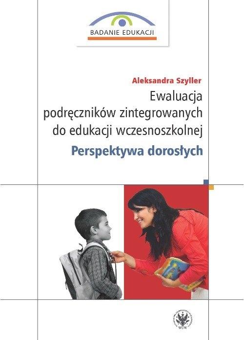 Ewaluacja podręczników zintegrowanych do edukacji wczesnoszkolnej. Perspektywa dorosłych Szyller Aleksandra