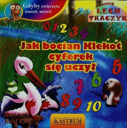 Gdyby zwierzęta umiały mówić Jak bocian Klekot cyferek się uczył + CD Tkaczyk Lech