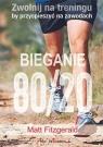 Bieganie 80/20 Zwolnij na treningu, by przyspieszyć na zawodach Fitzgerald Matt