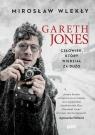 Gareth Jones Człowiek, który wiedział za dużo Wlekły Mirosław