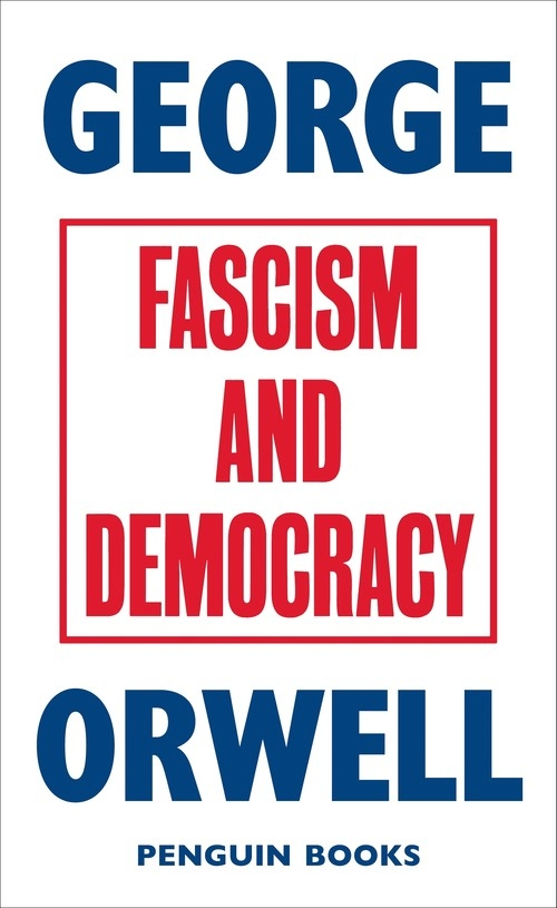 Fascism and Democracy Orwell 	George