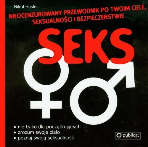 Seks Nieocenzurowany przewodnik po Twoim ciele seksualności i bezpieczeństwie Hasler Nikol