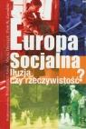 Europa socjalna. Iluzja czy rzeczywistość? Anioł Włodzimierz, Duszczyk Maciej, Zawadzki Piotr