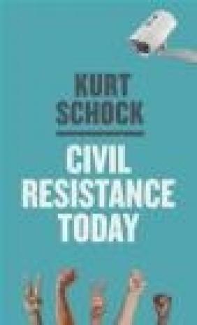 Civil Resistance Today Kirt Schock