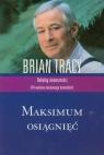Maksimum osiągnięć Dekalog skuteczności Tracy Brian