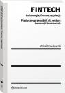 FINTECH. Technologia finanse regulacje Praktyczny przewodnik dla sektora Nowakowski Michał
