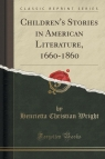 Children's Stories in American Literature, 1660-1860 (Classic Reprint)