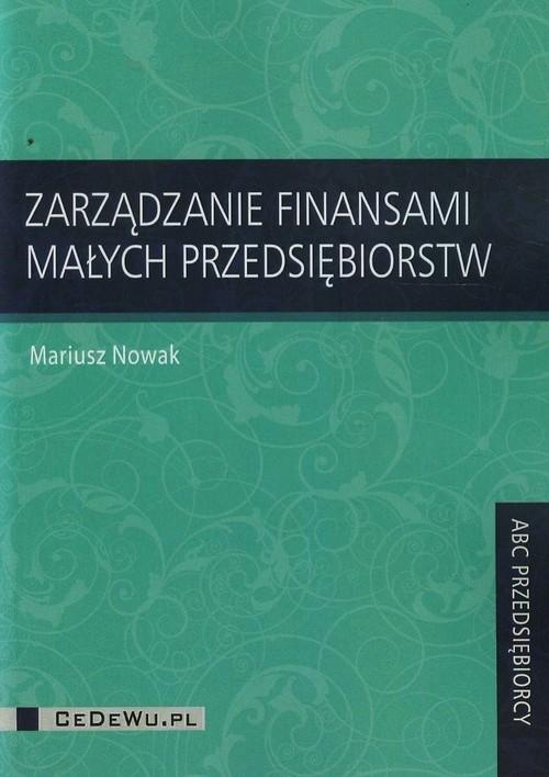 Zarządzanie finansami małych przedsiębiorstw Nowak Mariusz